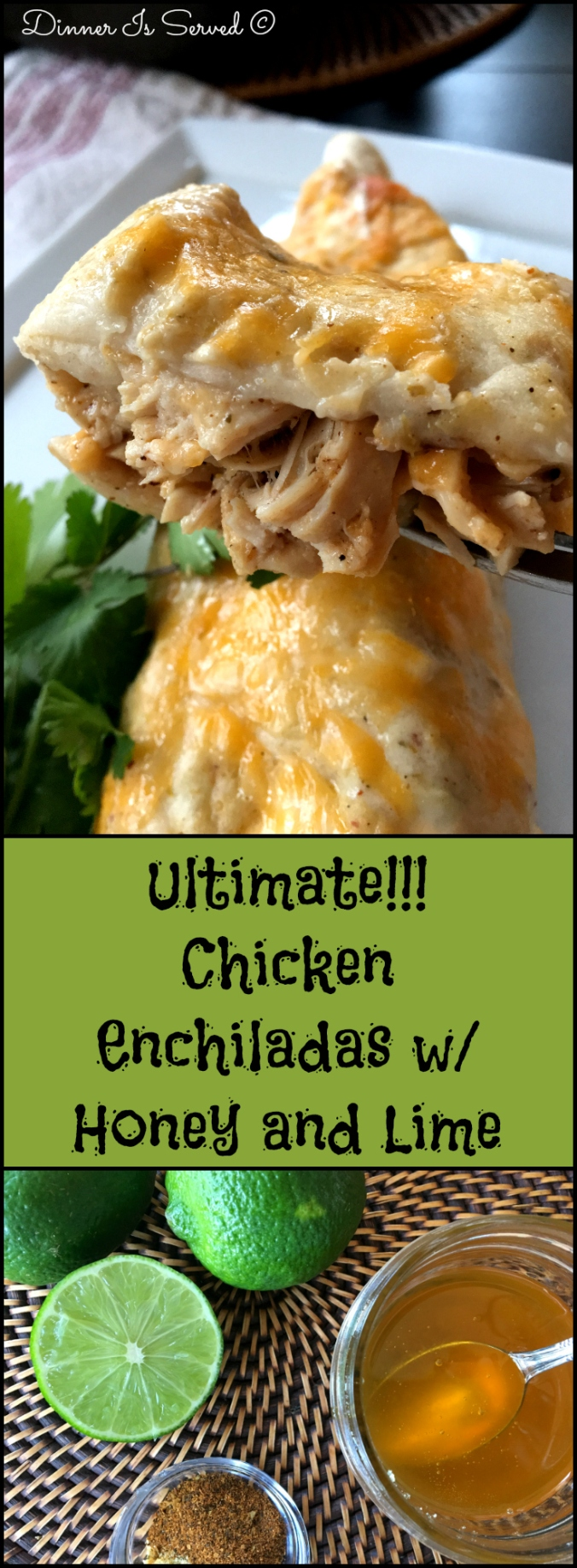 Ultimate Chicken Enchiladas with Honey and Lime Dinner Is Served